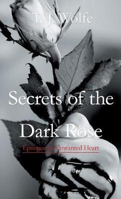 Secrets of the Dark Rose: Epilogue to Unwanted Heart (Hardback)