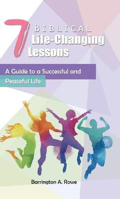 7 Biblical Life-Changing Lessons: A Guide to a Successful and Peaceful Life (Hardback)