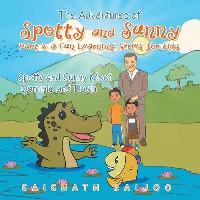 The Adventures of Spotty and Sunny Part 3: A Fun Learning Series for Kids: Spotty and Sunny Meet Dominic and Davin (Paperback)