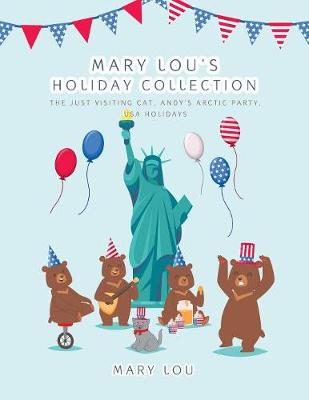 Mary Lou's Holiday Collection: The Just Visiting Cat, Andy's Arctic Party, USA Holidays (Paperback)