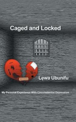 Caged and Locked: My Personal Experience with Circumstantial Depression (Hardback)