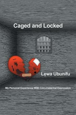 Caged and Locked: My Personal Experience with Circumstantial Depression (Paperback)