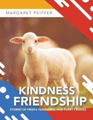 Kindness and Friendship: Stories of Frisky, Feathered, and Furry Friends (Paperback)