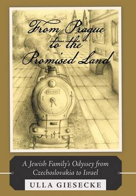 From Prague to the Promised Land: A Jewish Family's Odyssey from Czechoslovakia to Israel (Hardback)