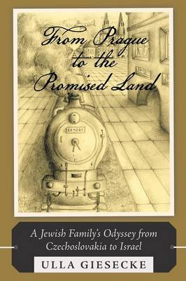 From Prague to the Promised Land: A Jewish Family's Odyssey from Czechoslovakia to Israel (Paperback)