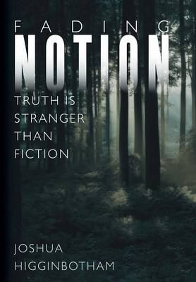 Fading Notion: Truth Is Stranger Than Fiction (Hardback)