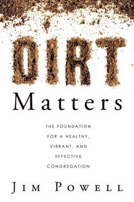 Dirt Matters: The Foundation for a Healthy, Vibrant, and Effective Congregation (Paperback)