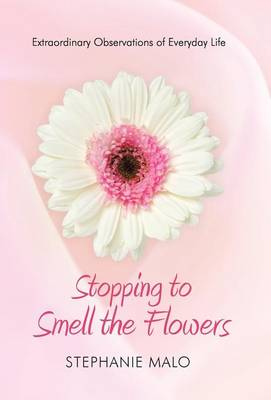 Stopping to Smell the Flowers: Extraordinary Observations of Everyday Life (Hardback)