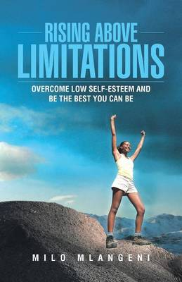 Rising Above Limitations: Overcome Low Self-Esteem and Be the Best You Can Be (Paperback)