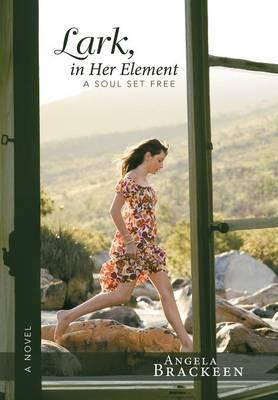 Lark, in Her Element: A Soul Set Free (Hardback)