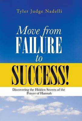 Move from Failure to Success!: Discovering the Hidden Secrets of the Prayer of Hannah (Hardback)