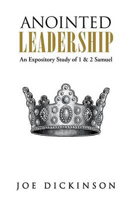 Anointed Leadership: An Expository Study of 1 & 2 Samuel (Paperback)