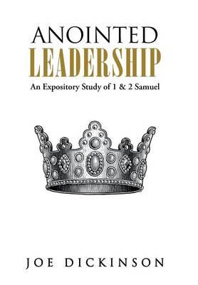 Anointed Leadership: An Expository Study of 1 & 2 Samuel (Hardback)