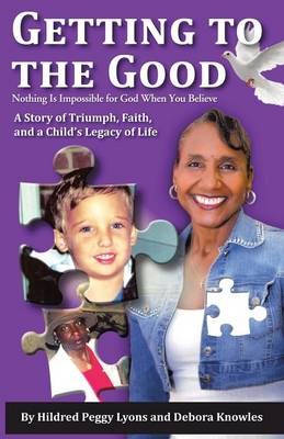 Getting to the Good: Nothing Is Impossible for God When You Believe (Paperback)