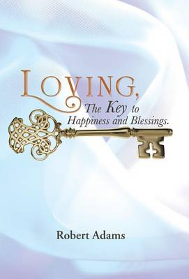 Loving, the Key to Happiness and Blessings. (Hardback)