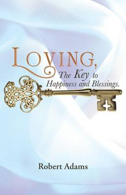 Loving, the Key to Happiness and Blessings. (Paperback)