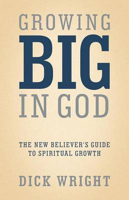 Growing Big in God: The New Believer's Guide to Spiritual Growth (Paperback)