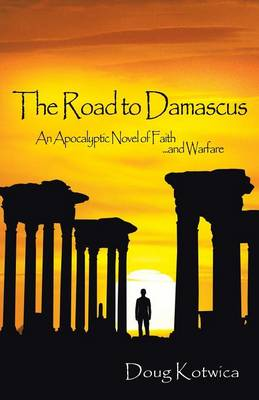 The Road to Damascus: An Apocalyptic Novel of Faith and Warfare (Paperback)