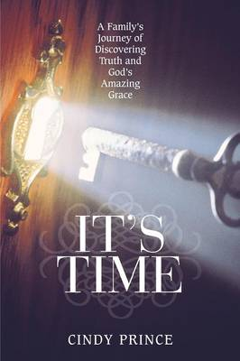 It's Time: A Family's Journey of Discovering Truth and God's Amazing Grace (Paperback)