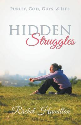 Hidden Struggles: Purity, God, Guys and Life (Paperback)