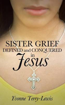 Sister Grief: Defined and Conquered in Jesus (Paperback)