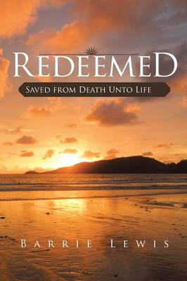 Redeemed: Saved from Death Unto Life (Paperback)