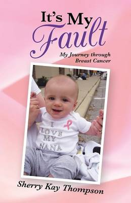 It's My Fault: My Journey Through Breast Cancer (Paperback)