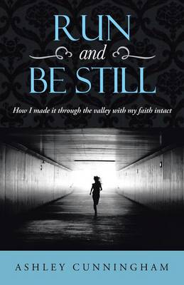 Run and Be Still: How I Made It Through the Valley with My Faith Intact (Paperback)