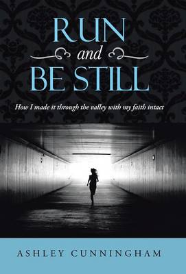 Run and Be Still: How I Made It Through the Valley with My Faith Intact (Hardback)