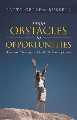 From Obstacles to Opportunities: A Personal Testimony of God's Redeeming Power (Paperback)