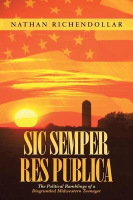 Sic Semper Res Publica: The Political Ramblings of a Disgruntled Midwestern Teenager (Paperback)