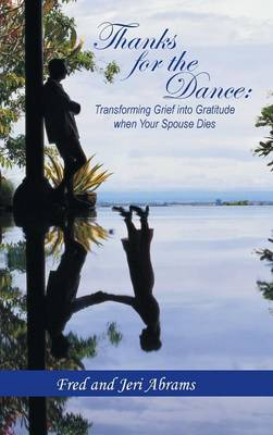 Thanks for the Dance: Transforming Grief Into Gratitude When Your Spouse Dies (Hardback)