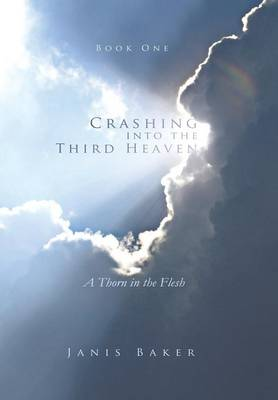 Crashing Into the Third Heaven: A Thorn in the Flesh (Hardback)