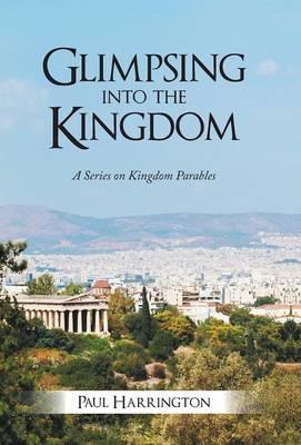 Glimpsing Into the Kingdom: A Series on Kingdom Parables (Hardback)