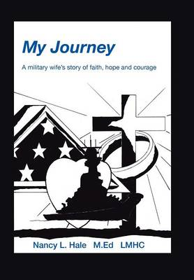 My Journey: A Military Wife's Story of Faith, Hope, and Courage (Hardback)