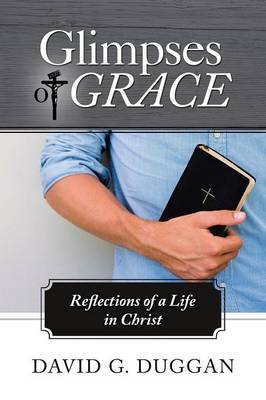 Glimpses of Grace: Reflections of a Life in Christ (Paperback)