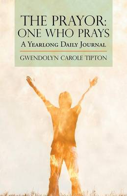 The Prayor: One Who Prays: A Yearlong Daily Journal (Paperback)