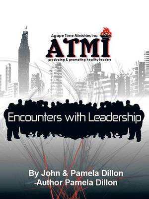 Encounters with Leadership-Producing and Promoting Healthy Leaders: Handbook and Manual of Mentorship and Fellowship (Paperback)
