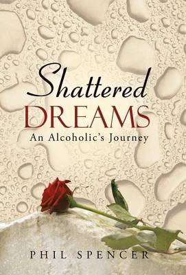 Shattered Dreams: An Alcoholic's Journey (Hardback)