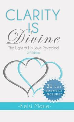 Clarity Is Divine: The Light of His Love Revealed (Hardback)