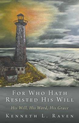 For Who Hath Resisted His Will: His Will, His Word, His Grace (Paperback)