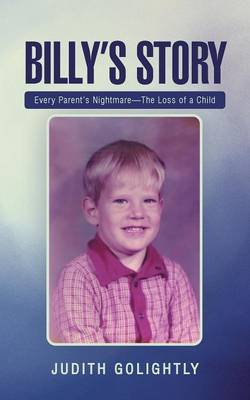 Billy's Story: Every Parent's Nightmare-The Loss of a Child (Paperback)