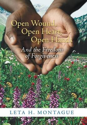 Open Wound, Open Heart, Open Hands: And the Freedom of Forgiveness (Hardback)
