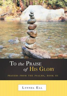 To the Praise of His Glory: Prayers from the Psalms, Book III (Hardback)