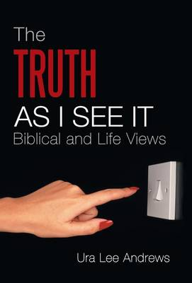 The Truth as I See It: Biblical and Life Views (Hardback)