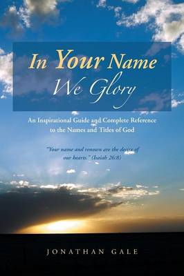 In Your Name We Glory: An Inspirational Guide and Complete Reference to the Names and Titles of God (Paperback)