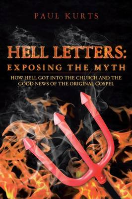 Hell Letters: Exposing the Myth: How Hell Got Into the Church and the Good News of the Original Gospel (Paperback)