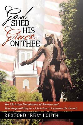 God Shed His Grace on Thee: The Christian Foundations of America and Your Responsibility as a Christian to Continue the Pursuit (Paperback)