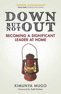 Down But Not Out: Becoming a Significant Leader at Home (Paperback)