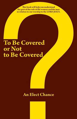 To Be Covered or Not to Be Covered: Should the World See Your Glory or God's Glory? (Paperback)